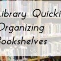 Library Quickie: Organizing Bookshelves