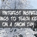 12 Pinterest-Inspired Things to Teach Kids on a Snow Day
