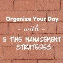 Organize Your Day with 6 Time Management Strategies