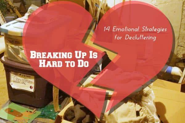 Breaking Up Is Hard to Do- 14 Decluttering strategies