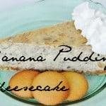 Banana Pudding Cheesecake {National Pie Day}