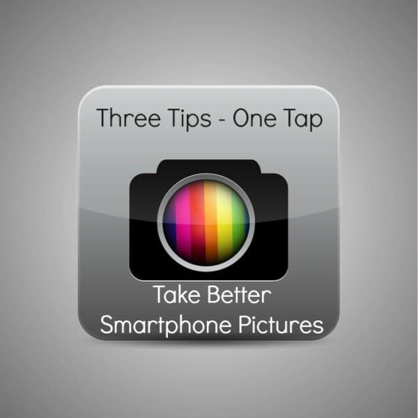Three Tips One Tap Take Better Smartphone Pictures