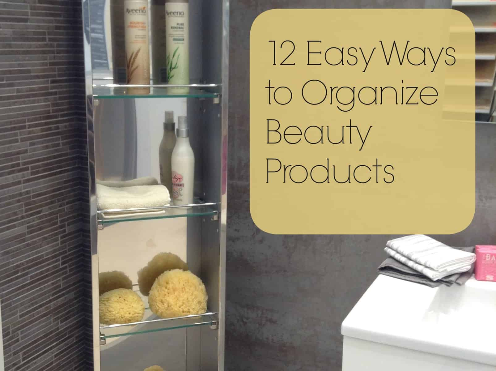 12 Easy Ways To Organize Beauty Products In The Bathroom Heartwork Organizing Tips For
