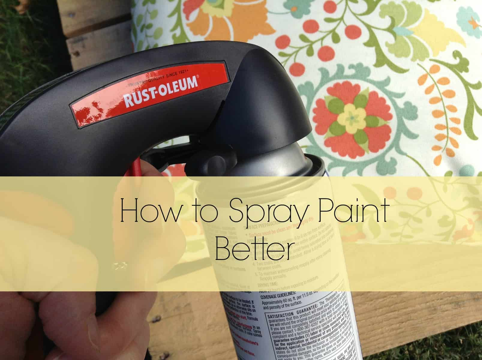 How to spray paint better heartwork organizing tips for for Which paint is better