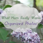 What Mom Really Wants: Organized Photos