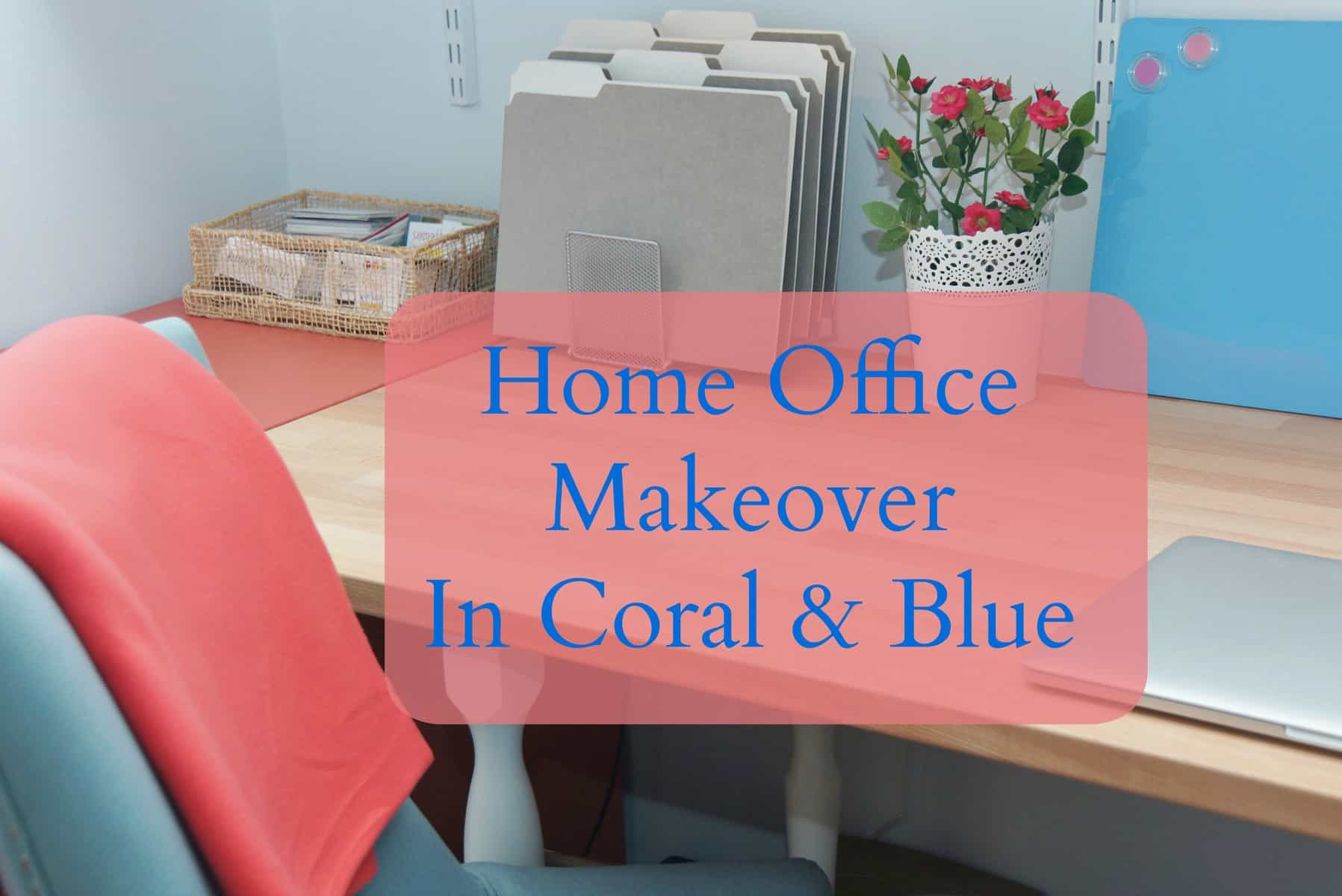 Home fice Makeover in Coral and Blue