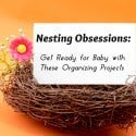 Nesting Obsessions: Get Ready for Baby with These Organizing Projects