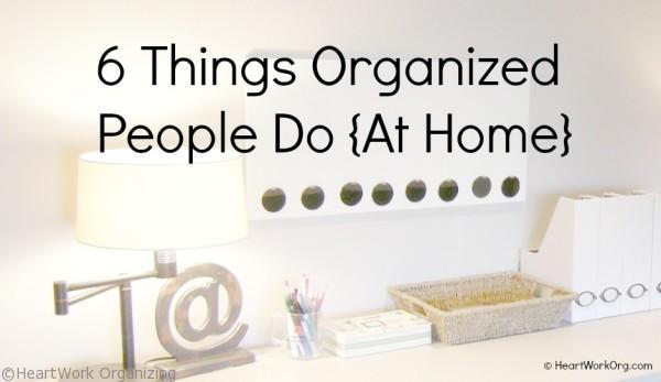 6 things organized people do