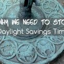 Why We Need to Stop Daylight Savings Time