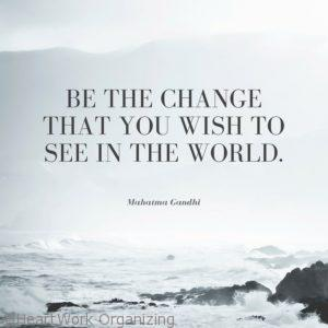 Quote- Be the change that you wish for in the world