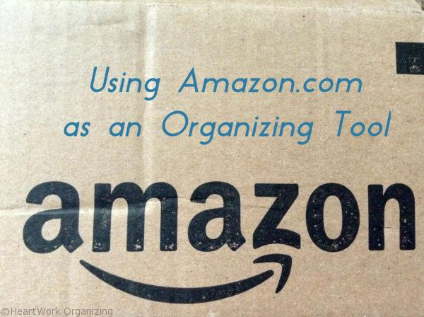 Using Amazon.com and Amazon Prime as an Organizing Tool