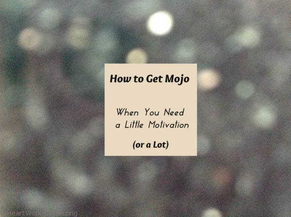 How to Get Mojo When You Need a Little Motivation