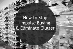 How to Stop Impulse Buying Eliminate clutter