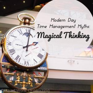 Modern Day Time Management Myths Magical Thinking