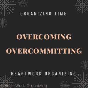 Getting Organized and Overcoming Overcommitting