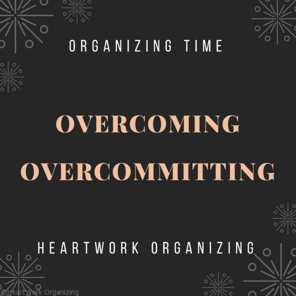 Getting Organized and Overcoming Overcommitting