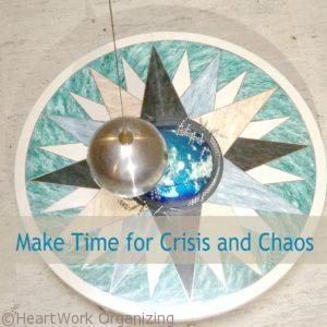 Make time for crisis and chaos