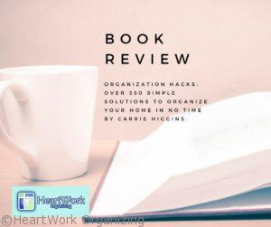 Organization Hacks: Over 350 Simple Solutions to Organize Your Home In No Time By Carrie Higgins, review