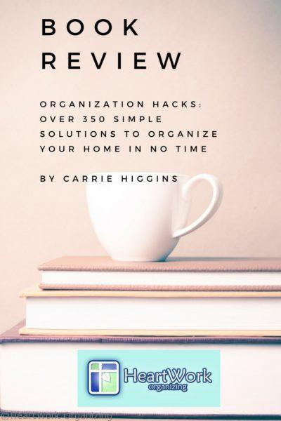 Organization Hacks: Over 350 Simple Solutions to Organize Your Home In No Time By Carrie Higgins