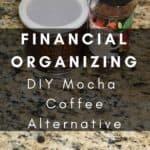 Financial Organizing – Save Money with DIY Mocha Coffee Alternative