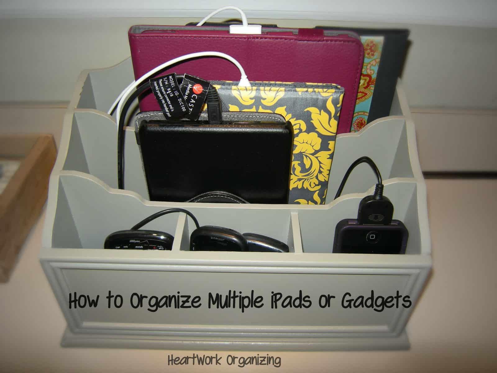 Gadget Organizer For Ipads Kindles Heartwork Organizing Tips Ipad