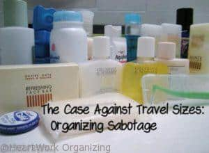 Read more about the article Just Say No to Travel Sizes: Organizing Sabotage