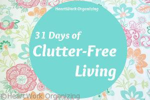 31 Days of Clutter-Free Living Organizing