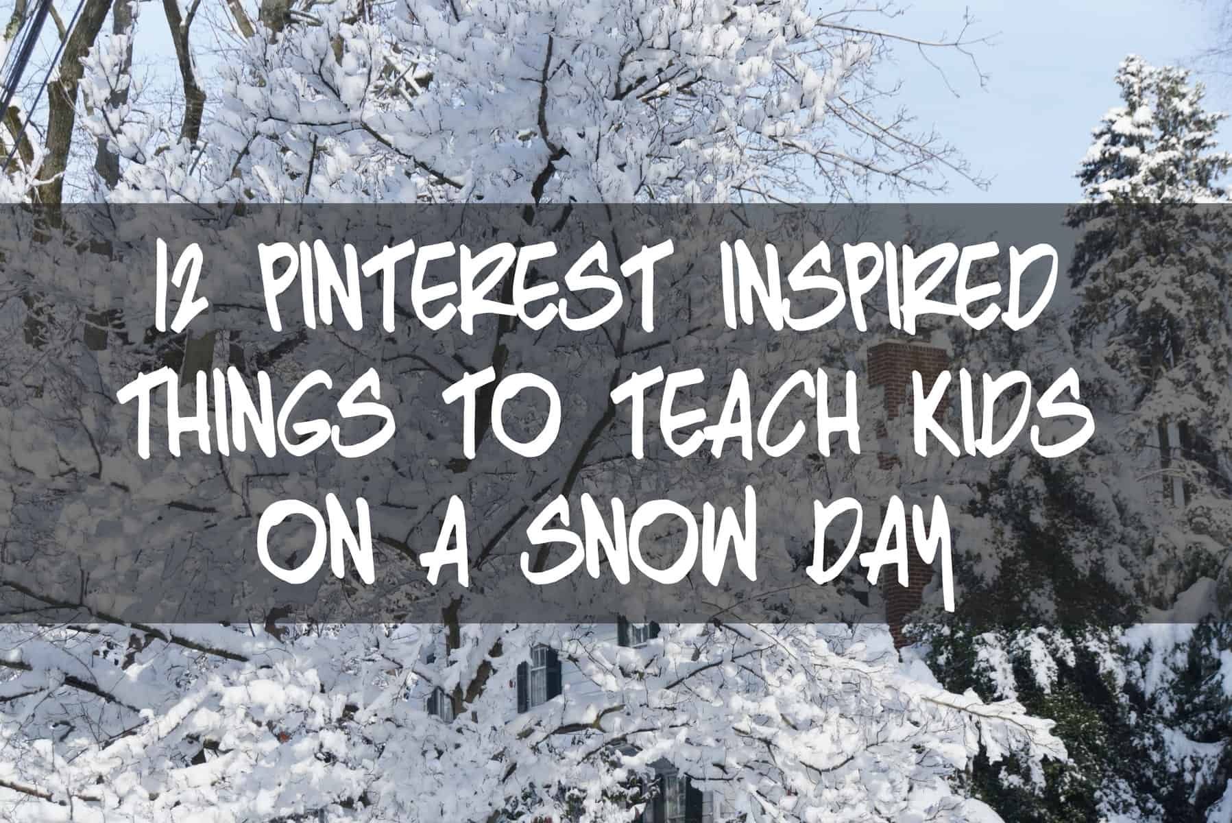 Read more about the article 12 Pinterest-Inspired Things to Teach Kids on a Snow Day