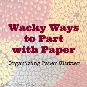Read more about the article Wacky Ways to Part from Paper and Get Organized