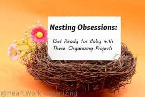 Read more about the article Nesting Obsessions: Get Ready for Baby with These Organizing Projects
