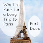 What to Pack on a Long Trip to Paris, Part Deux