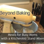 Beyond Baking: Meals for Busy Moms with a KitchenAid Stand Mixer