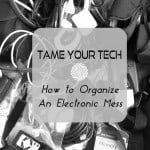 Tame Your Tech – How to Organize an Electronic Mess