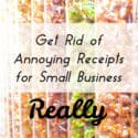 Get Rid of Annoying Receipts for Small Business (Really)