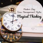 Modern Day Time Management Myths: Magical Thinking