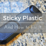 Sticky Plastic and How to Fix It