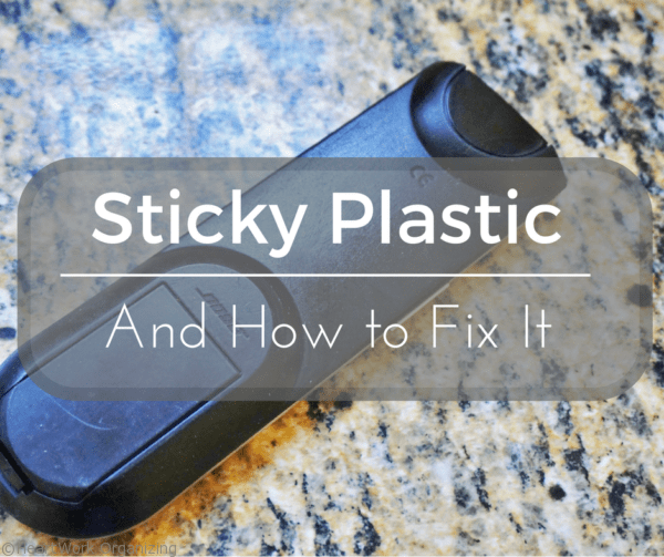 How to fix sticky plastic