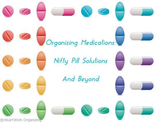 Organizing Medications: Nifty Pill Solutions