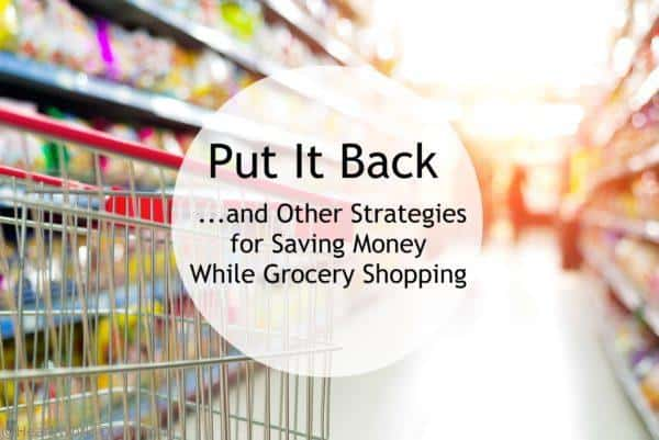 Put It Back...and Other Strategies for Saving Money While Grocery Shopping