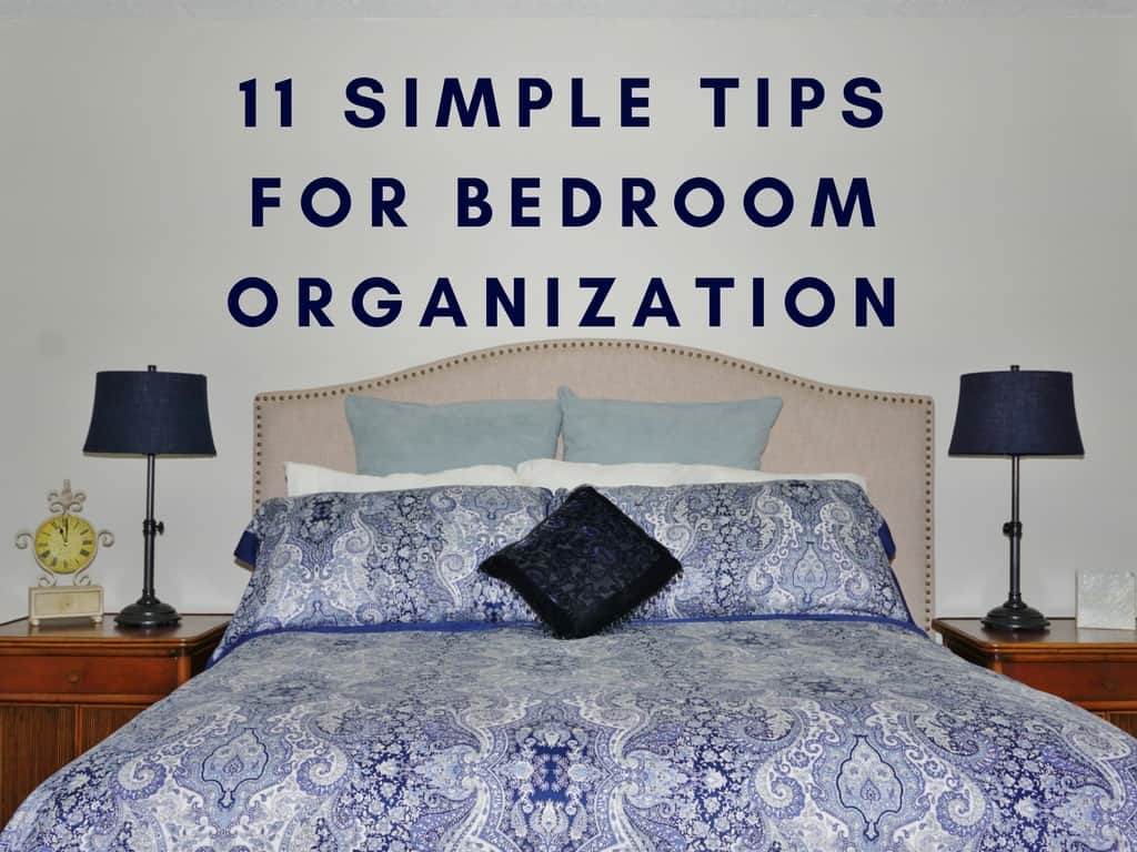 11 Simple Tips for Bedroom Organization | | HeartWork Organizing ...