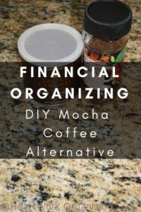 Read more about the article Financial Organizing – Save Money with DIY Mocha Coffee Alternative