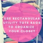 Use Rectangular Utility Tote Bags to Organize Your Closet