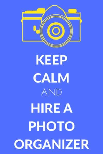 KEEP CALM AND HIRE A PHOTO ORGANIZER