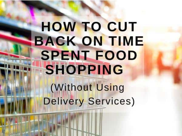 How to cut back on time spent food shopping