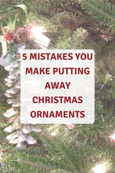 5 MISTAKES YOU MAKE PUTTING AWAY CHRISTMAS ORNAMENTS