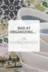 Read more about the article Bad at Organizing or Overachiever?