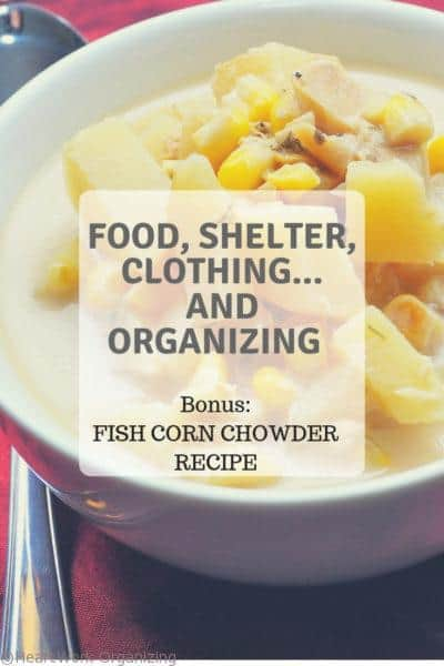 Food, shelter, clothing and organizing; Fish Corn Chowder recipe
