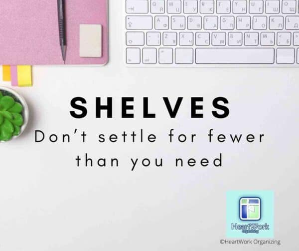 Don't settle for fewer shelves than you need